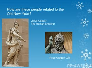 How are these people related to the Old New Year? Julius Caesar The Roman Empero