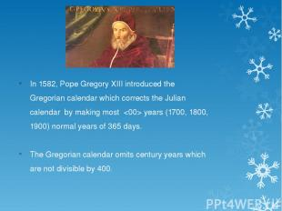 In 1582, Pope Gregory XIII introduced the Gregorian calendar which corrects the