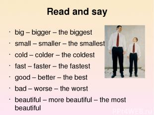 Read and say big – bigger – the biggest small – smaller – the smallest cold – co