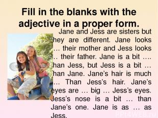 Fill in the blanks with the adjective in a proper form. Jane and Jess are sister
