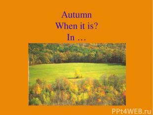 Autumn When it is? In …