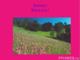 Summer When it is?