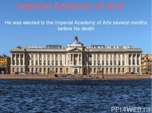 Imperial Academy of Arts He was elected to the Imperial Academy of Arts several
