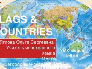 FLAGS & COUNTRIES Яглова Ольга Сергеевна Учитель иностранного языка МБОУ Большег