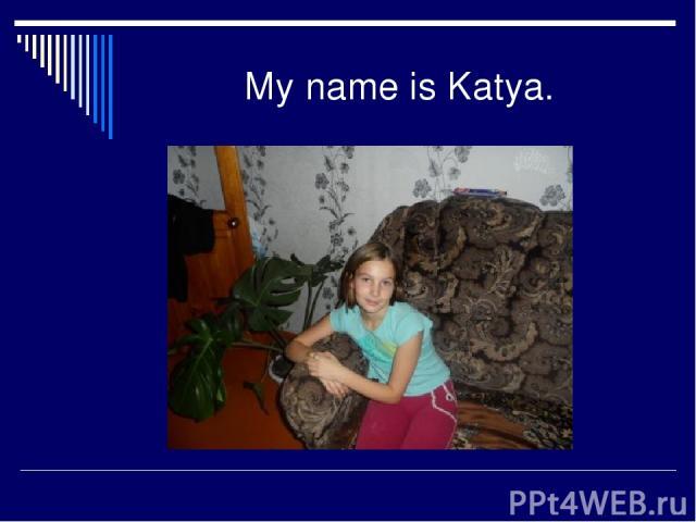 My name is Katya.