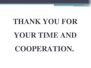 THANK YOU FOR YOUR TIME AND COOPERATION.
