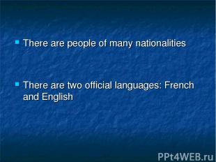 There are people of many nationalities There are two official languages: French
