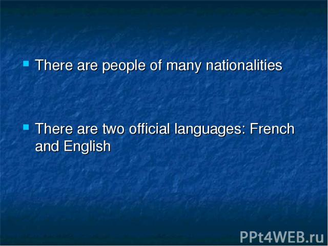There are people of many nationalities There are two official languages: French and English