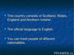 This country consists of Scotland, Wales, England and Northern Ireland. The offi