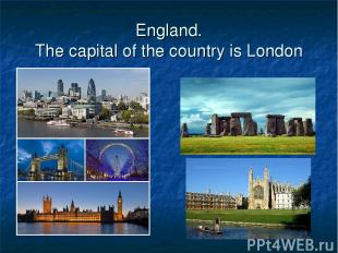 England. The capital of the country is London