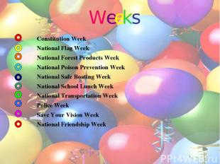Weeks Constitution Week National Flag Week National Forest Products Week Nationa
