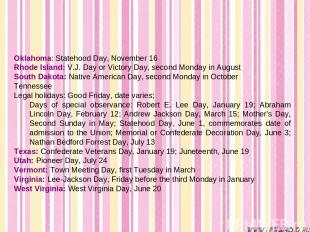 Oklahoma: Statehood Day, November 16 Rhode Island: V.J. Day or Victory Day, seco