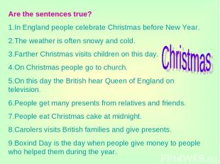 Are the sentences true? 1.In England people celebrate Christmas before New Year.