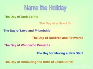 The Day of Dark Spirits The Day of a New Life The Day of Love and Friendship The