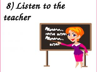 8) Listen to the teacher