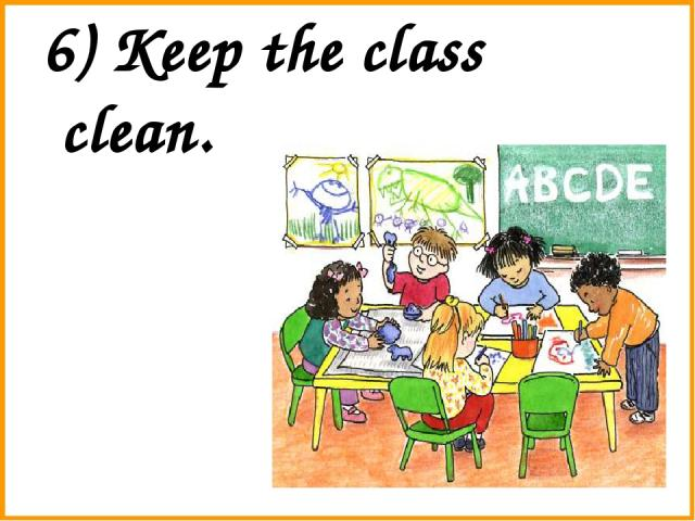 6) Keep the class clean.