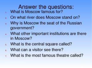 Answer the questions: What is Moscow famous for? On what river does Moscow stand