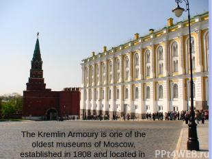 The Kremlin Armoury is one of the oldest museums of Moscow, established in 1808