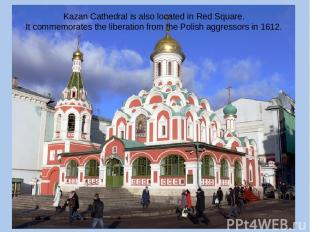 Kazan Cathedral is also located in Red Square. It commemorates the liberation fr