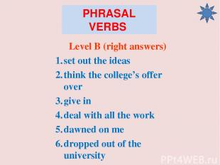 PHRASAL VERBS Level B (right answers) set out the ideas think the college's offe