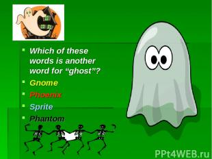 """Which of these words is another word for """"ghost""""? Gnome Phoenix Sprite Phantom"""