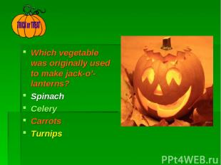 Which vegetable was originally used to make jack-o'- lanterns? Spinach Celery Ca