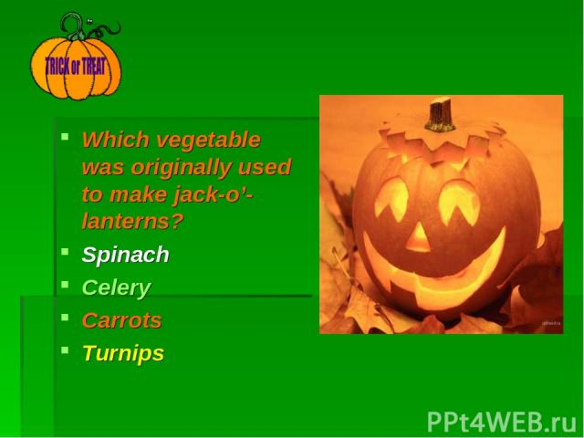 Which vegetable was originally used to make jack-o'- lanterns? Spinach Celery Carrots Turnips