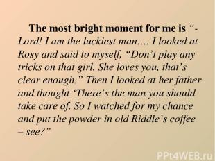 """The most bright moment for me is """"- Lord! I am the luckiest man…. I looked at Ro"""