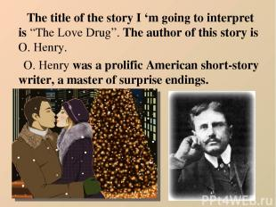 """The title of the story I 'm going to interpret is """"The Love Drug"""". The author of"""