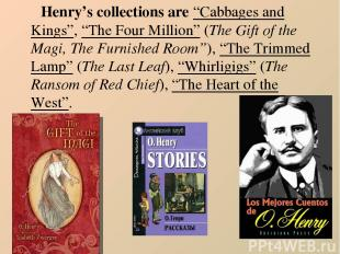 """Henry's collections are """"Cabbages and Kings"""", """"The Four Million"""" (The Gift of th"""