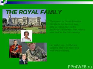 THE ROYAL FAMILY The queen of Great Britain is Elizabeth the Second. Her officia