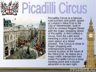 Piccadilly Circus is a famous road junction and public space of London's West En
