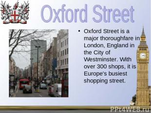 Oxford Street is a major thoroughfare in London, England in the City of Westmins
