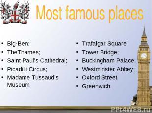 Big-Ben; TheThames; Saint Paul's Cathedral; Picadilli Circus; Madame Tussaud's M