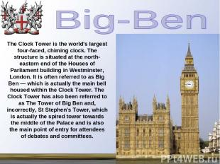 The Clock Tower is the world's largest four-faced, chiming clock. The structure