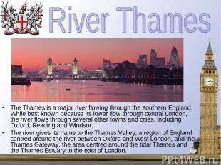 The Thames is a major river flowing through the southern England. While best kno