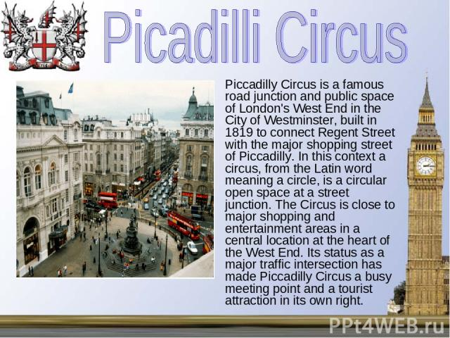 Piccadilly Circus is a famous road junction and public space of London's West End in the City of Westminster, built in 1819 to connect Regent Street with the major shopping street of Piccadilly. In this context a circus, from the Latin word meaning …