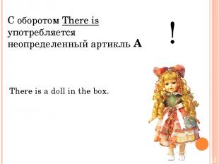 С оборотом There is употребляется неопределенный артикль ! There is a doll in th