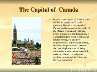 The Capital of Canada Ottawa is the capital of Canada. One third of its people a