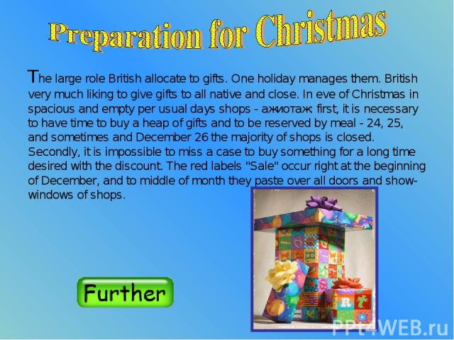 The large role British allocate to gifts. One holiday manages them. British very much liking to give gifts to all native and close. In eve of Christmas in spacious and empty per usual days shops - ажиотаж: first, it is necessary to have time to buy …