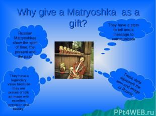 Why give a Matryoshka as a gift? Russian Matryoshkas show the spirit of time, th