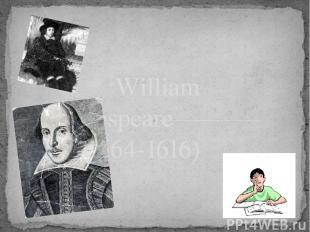 William Shakespeare (1564-1616) Prezentacii.com