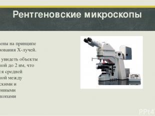 Рентгеновские микроскопы Построены на принципе использования X-лучей. Можно увид